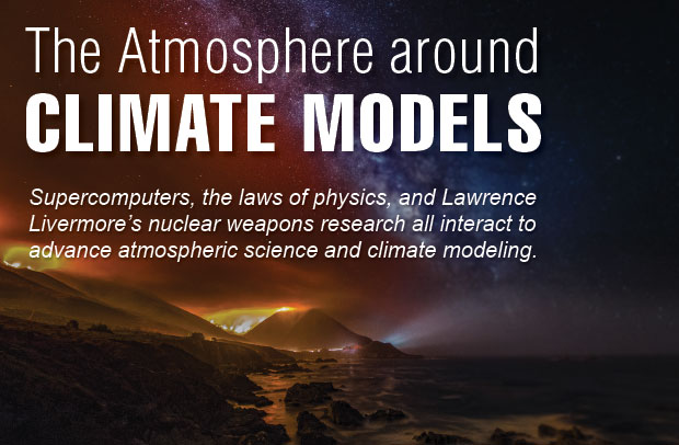 Supercomputers, the laws of physics, and Lawrence Livermore's nuclear weapons research all interact to advance atmospheric science and climate modeling.