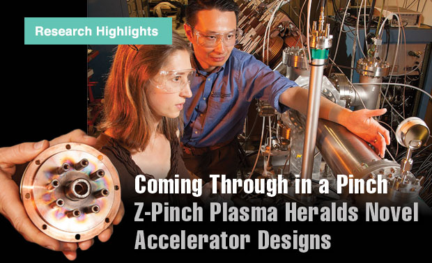 Article title: Coming Through in a Pinch: Z-Pinch Plasma Heralds Novel Accelerator Designs; photo of Vincent Tang and Andrea Schmidt working on the dense plasma focus Z-pinch device.