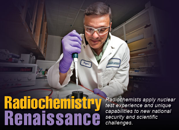 Article title: Radiochemistry Renaissance; article blurb: Radiochemists apply nuclear test experience and unique capabilities to new national security and scientific challenges; photo of Roger Henderson.