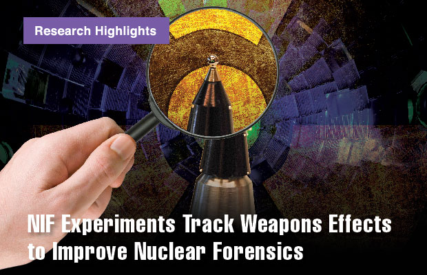 Article title: NIF Experiments Track Weapons Effects to Improve Nuclear Forensics.